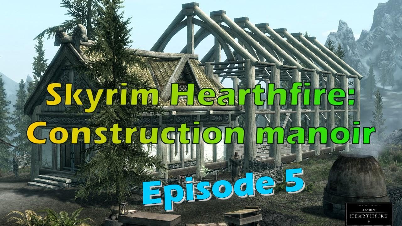 Skyrim Hearthfire Construction Manoir Episode 5