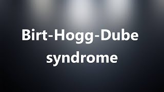 Birt-Hogg-Dube syndrome - Medical Meaning and Pronunciation