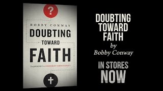 DOUBTING TOWARD FAITH by Bobby Conway | IN STORES NOW