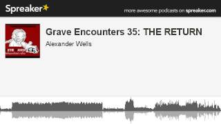 Grave Encounters 35: THE RETURN (part 4 of 4, made with Spreaker)
