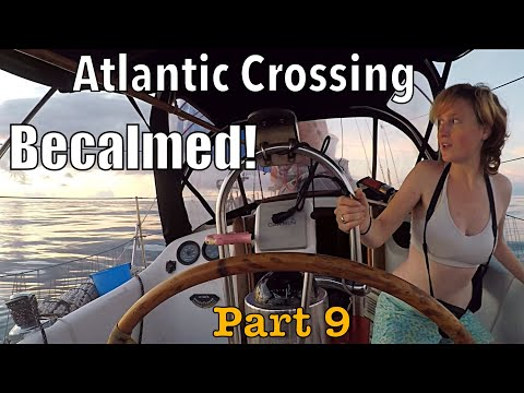 Transatlantic Part 9: Becalmed with Electric Motor | Sailing Wisdom: S3 Ep11