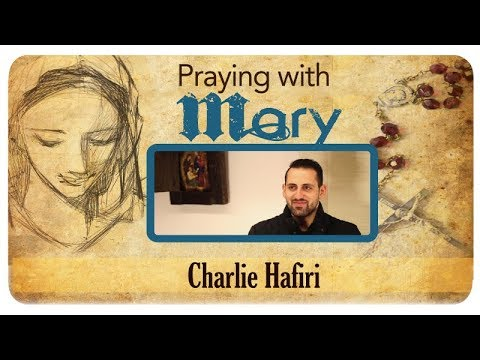 Praying with Mary: Charlie Hafiri