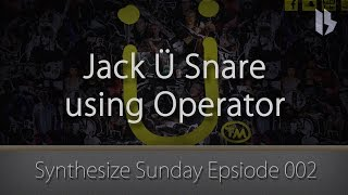 Synthesize Sunday 002 - Jack Ü snare in Ableton Operator [Free Download]