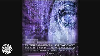 Faders & Mental Broadcast - Psychedelic Theory (Deliriant Remix)