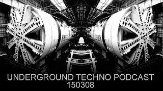 Underground Techno Podcast 150308