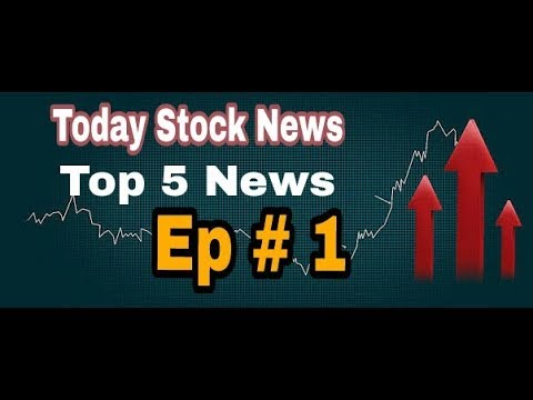 Top 5 Stock Market News- Episode # 1