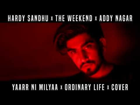 Ordinary life & Yaarr Ni Milyaa (Hindi cover)  - ADDY NAGAR x HARDY SANDHU x THE WEEKND