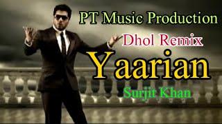 Yaarian || Surjit Khan || Dhol Remix || Ravi Bal || Ft Lahoria Production Punjabi Mp3 Song