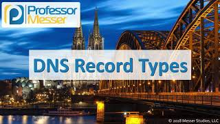 DNS Record Types - CompTIA Network+ N10-007 - 1.8