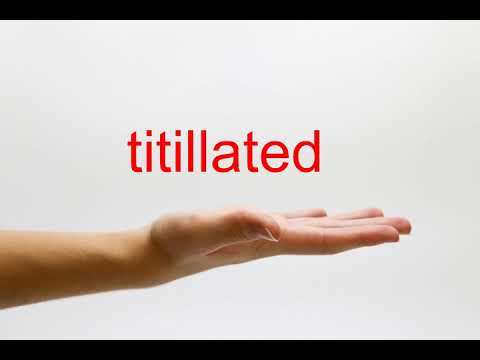 How to Pronounce titillated - American English