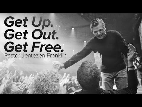 Get Up, Get Out, Get Free. | Jentezen Franklin