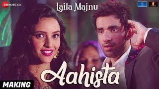 Aahista Making | Laila Majnu | Arijit Singh & Jonita Gandhi | Avinash Tiwary & Tripti Dimri