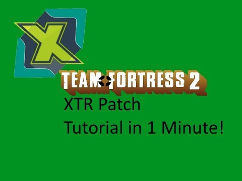 Team Fortress 2 XTR Patch Tutorial