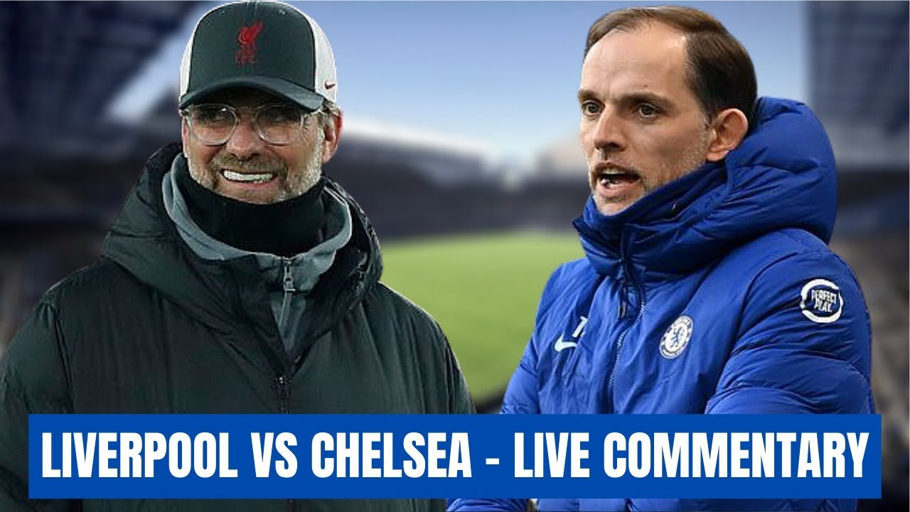 LIVERPOOL VS CHELSEA - LIVE MATCH COMMENTARY