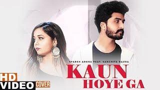 Kaun Hoyega (Cover Video)   Sparsh Arora  Ft Sanchita Hazra   B Praak   Jaani   New Songs 2019