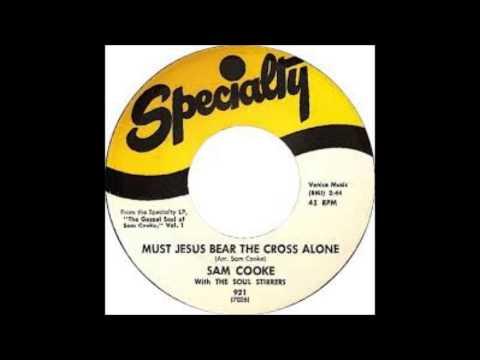 Must Jesus Bear The Cross Alone - The Soul Stirrers (With Sam Cooke and Paul Foster)