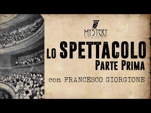 LO SPETTACOLO - Parte Prima (con FRANCESCO GIORGIONE!)
