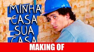 Vídeo - Making Of – Minha Casa, Sua Casa