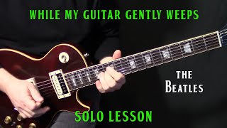 "how to play ""While My Guitar Gently Weeps"" by The Beatles Eric Clapton - guitar solo lesson"
