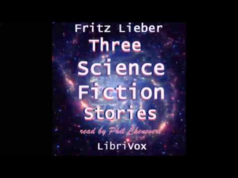 Three Science Fiction Stories by Fritz Leiber (FULL Audiobook)