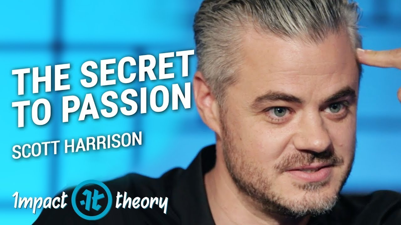 The Secret Formula to Finding Your Passion   Scott Harrison on Impact Theory