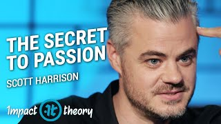The Secret Formula to Finding Your Passion | Scott Harrison on Impact Theory