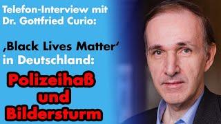 Interview mit Dr. Gottfried Curio zu 'Black Lives Matter', Polizeihaß und Bildersturm