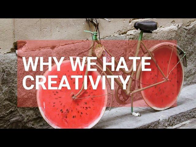 Why we hate creativity - Rough Cut Creativity