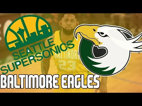 NBA 2K17 MyGM Expansion  | Baltimore Eagles | The Supersonics, A Trade, and Signings Ep. 4