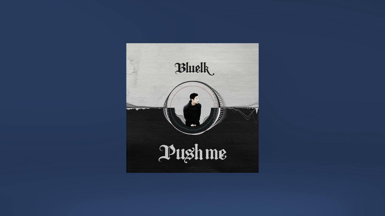 블루엘크(Bluelk) - Push Me (Official Video)