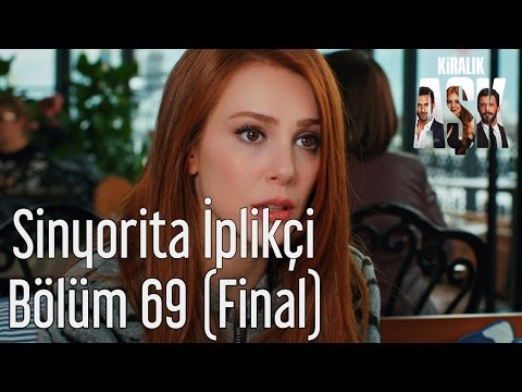 Kiralık Aşk 69. Bölüm (Final) - Sinyorita İplikçi