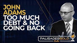 John Adams: Too Much Debt & No Going Back