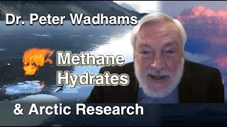 Dr. Peter Wadhams: Arctic Research & the Methane Risk