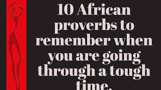 10 African proverbs to remember when you are having a tough time
