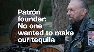 Patrón founder: No one wanted to make our tequila