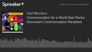 Communication for a World that Works - Nonviolent Communication Revisited
