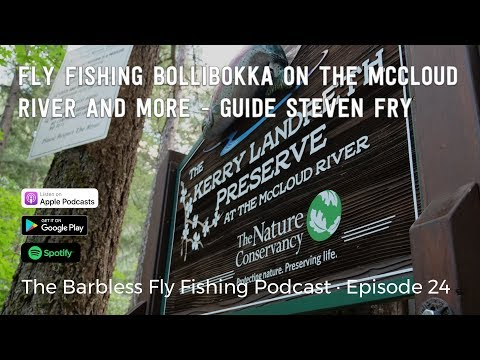 Fly Fishing Bollibokka On The McCloud River And More - Guide Steven Fry