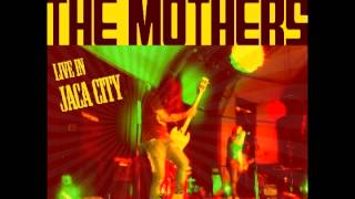 The Mothers - Live in Jaca City - Rock and Roll Until You Faint