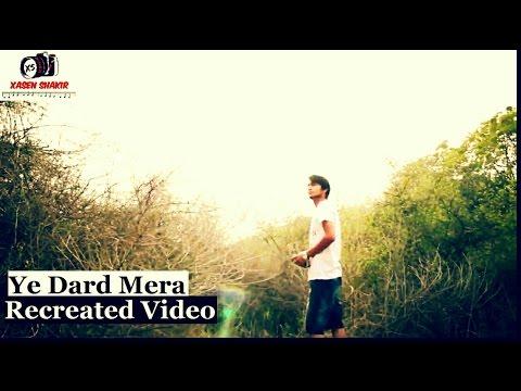 Ye Dard Mera Recreated Video