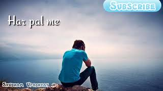 Har Pal Teri Yaad Bahut Tadpayegi(Lyrics)  Whatsapp Status video  ❤Male version ❤