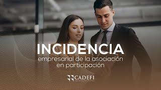 Cadefi - Incidencia empresarial de la Asociación en participación - 04 Septiembre 2020