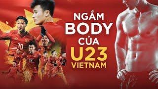 Soi body của U23 Việt Nam: Bùi Tiến Dũng, Xuân Trường, Đức Chinh, Công Phượng,..