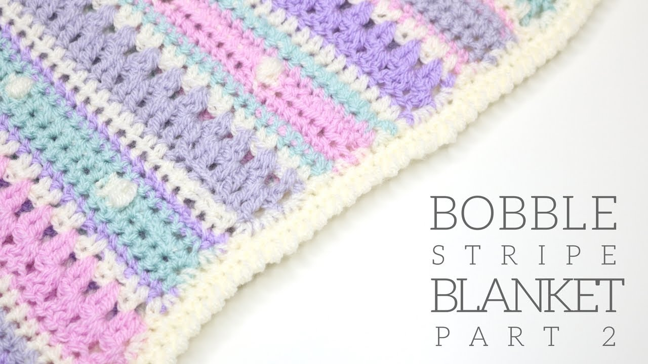 Crochet Bobble Stripe Blanket Part 2 Bella Coco Youtube