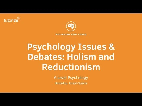 Psychology Issues & Debates: Holism and Reductionism