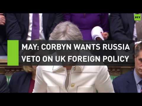 May: Corbyn wants Russia veto on UK foreign policy