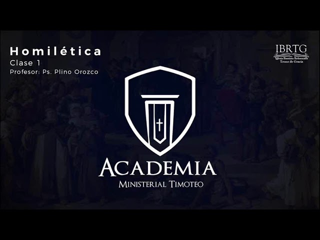 Academia Timoteo / Homilética Reformada Clase 1/ Profesor: Ps. Plinio Orozco
