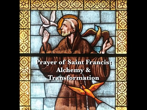 Prayer of St  Francis, Treatise on Inner Alchemy and Tranformation