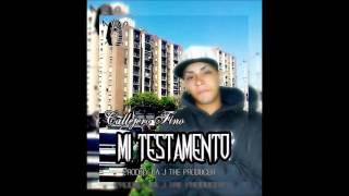 Callejero Fino - Mi Testamento (Prod.By La J The Producer)