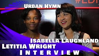 connectYoutube - URBAN HYMN - Letitia Wright & Isabella Laughland Exclusive Interview