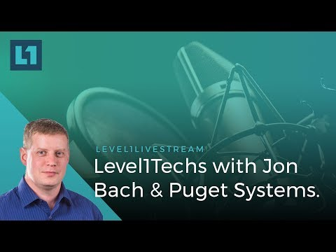 LIVE: Level1Techs with Jon Bach of Puget Systems!